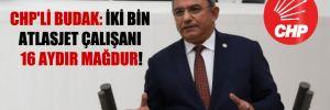 CHP'li Budak: İki bin AtlasJet çalışanı 16 aydır mağdur!
