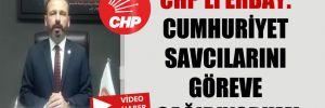 CHP'li Erbay: Cumhuriyet Savcılarını göreve çağırıyorum!