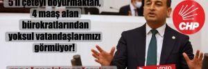CHP'li Bulut: 5'li çeteyi doyurmaktan, 4 maaş alan bürokratlarından yoksul vatandaşlarımızı görmüyor!