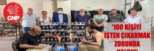 Ayakkabı üreticileri CHP'li Bulut'a anlattı! '100 kişiyi işten çıkarmak zorunda kaldık'