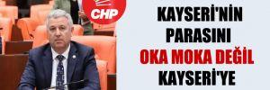 CHP'li Arık: Kayseri'nin parasını oka moka değil Kayseri'ye harcayın!