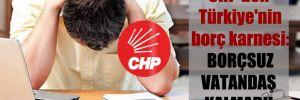 CHP'den Türkiye'nin borç karnesi: Borçsuz vatandaş kalmadı!