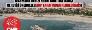 CHP'li vekillerin yıllar önce Marmara Denizi'ndeki kirliliğe karşı verdiği önergeler AKP tarafından reddedilmiş!