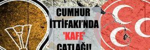 Cumhur İttifakı'nda 'kafe' çatlağı!