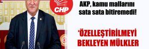 CHP'li Gürer: AKP, kamu mallarını sata sata bitiremedi!
