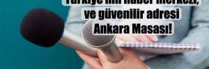 Türkiye'nin haber merkezi, ve güvenilir adresi Ankara Masası!