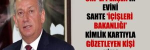 CHP'li Pekşen'in evini sahte 'İçişleri Bakanlığı' kimlik kartıyla gözetleyen kişi kim?