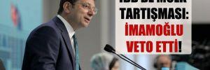 İBB'de mülk tartışması: İmamoğlu veto etti!