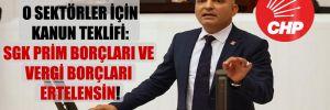 CHP'li Polat'tan o sektörler için kanun teklifi: SGK prim borçları ve vergi borçları ertelensin!