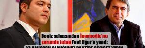 Deniz salyasından İmamoğlu'nu sorumlu tutan Fuat Uğur'a yanıt: Ya amigosu olduğunuz partide siyaset yapın ya da gazetecilik