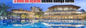 Türk turizminin öncüsü Papillon Otel, 3 oteli de açarak sezona damga vurdu