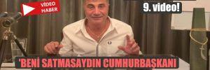 Sedat Peker'den 9. video! 'Beni satmasaydın cumhurbaşkanı olurdun Süleyman Soylu!'