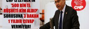 CHP'li Zeybek'in '500 bin TL rüşveti kim aldı?' sorusuna 3 bakan 1 yıldır cevap vermiyor!
