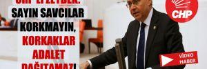 CHP'li Zeybek: Sayın savcılar korkmayın, korkaklar adalet dağıtamaz!