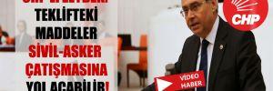 CHP'li Zeybek: Teklifteki maddeler sivil-asker çatışmasına yol açabilir!