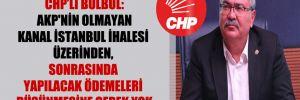 CHP'li Bülbül: AKP'nin olmayan Kanal İstanbul ihalesi üzerinden, sonrasında yapılacak ödemeleri düşünmesine gerek yok