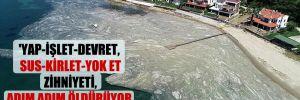 'Yap-işlet-devret, sus-kirlet-yok et zihniyeti, adım adım öldürüyor güzelim Türkiye'yi'