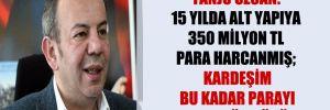 Tanju Özcan: 15 yılda alt yapıya 350 milyon TL para harcanmış; kardeşim bu kadar parayı nereye gömdünüz?