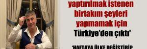 'Sedat Peker, yaptırılmak istenen birtakım şeyleri yapmamak için Türkiye'den çıktı'