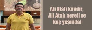 Ali Atalı kimdir, Ali Atalı nereli ve kaç yaşında!
