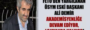 FETÖ'den yargılanan ÖSYM eski başkanı Ali Demir akademisyenliğe devam ediyor, lojmanda kalıyor!