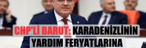 CHP'li Barut: Karadenizlinin yardım feryatlarına kulak asın!