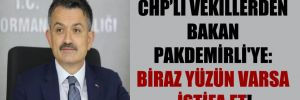 CHP'li vekillerden Bakan Pakdemirli'ye: Biraz yüzün varsa istifa et!