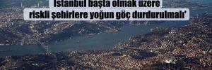 Deprem Komisyonu'nda hazırlanan rapor: İstanbul başta olmak üzere riskli şehirlere yoğun göç durdurulmalı'