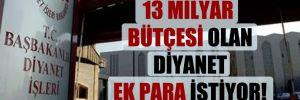 13 milyar bütçesi olan Diyanet ek para istiyor!