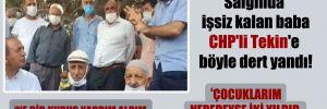 Salgında işsiz kalan baba CHP'li Tekin'e böyle dert yandı!