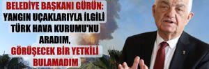 Muğla Büyükşehir Belediye Başkanı Gürün: Yangın uçaklarıyla ilgili Türk Hava Kurumu'nu aradım, görüşecek bir yetkili bulamadım