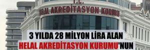 3 yılda 28 milyon lira alan Helal Akreditasyon Kurumu'nun bu yılki bütçesi 6.4 milyon TL!