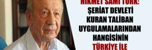 Hikmet Sami Türk: Şeriat devleti kuran Taliban uygulamalarından hangisinin Türkiye ile ters yanı yok?