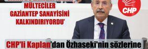 CHP'li Kaplan'dan Özhaseki'nin sözlerine jet yanıt!