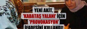 Yeni Akit, 'Kabataş yalanı' için 'provokasyon' ifadesini kullandı!