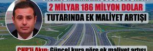 CHP'li Akın: Güncel kura göre ek maliyet artışı 18 milyar 848 milyon lirayı da geçiyor!