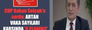 CHP Bakan Selçuk'a sordu: Artan vaka sayıları karşında 'B Planınız' var mı?