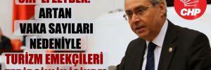 CHP'li Zeybek: Artan vaka sayıları nedeniyle turizm emekçileri tedirginlik içinde!