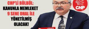 CHP'li Bülbül: Kanunla memleket 9 sene OHAL ile yönetilmiş olacak!