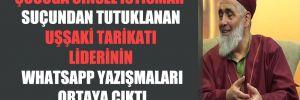 Çocuğa cinsel istismar suçundan tutuklanan Uşşaki tarikatı liderinin WhatsApp yazışmaları ortaya çıktı