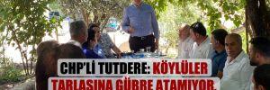 CHP'li Tutdere: Köylüler tarlasına gübre atamıyor, traktörlerinin deposunu dolduramıyor!