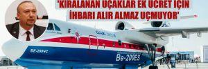 CHP'li Yalım'dan çarpıcı iddia! 'Kiralanan uçaklar ek ücret için ihbarı alır almaz uçmuyor'