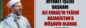 Diyanet İşleri Başkanı Ali Erbaş'ın yeğeni Kazakistan'a müşavir olarak atandı!