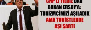 CHP'li Yıldız'dan Bakan Ersoy'a: Turizmcimizi aşıladık ama turistlerde aşı şartı aramıyoruz!