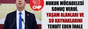 CHP'li Tutdere: Hukuk mücadelesi sonuç verdi, yaşam alanları ve su kaynaklarını tehdit eden ihale iptal edildi!