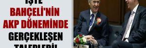 İşte Bahçeli'nin AKP döneminde gerçekleşen talepleri!