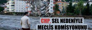 CHP, sel nedeniyle Meclis komisyonunu göreve çağırdı!