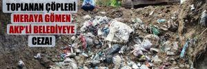 Kent merkezinden toplanan çöpleri meraya gömen AKP'li belediyeye ceza!