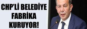 CHP'li belediye fabrika kuruyor!
