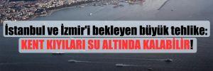 İstanbul ve İzmir'i bekleyen büyük tehlike: Kent kıyıları su altında kalabilir!
